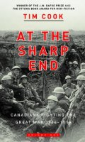 At the Sharp End: Canadians Fighting The Great War 1914-1918