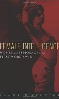 Female Intelligence: Women and Espionage in the First World War