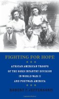 Fighting for Hope: African American Troops of the 93rd Division in World War I and Postwar America