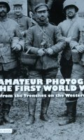 German Amateur Photographers in the First World War: A View from the Trenches on the Western Front