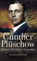 Gunther Pluschow: Airmen, Escaper and Explorer