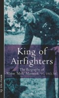 "King of Airfighters: The Biography of Major ""Mick"" Mannock, VC, DSO MC"