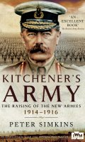 Kitchener's Army: The Raising of the New Armies 1914 – 1916