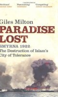 Paradise Lost: Smyrna 1922 – The Destruction of Islam's City of Tolerance