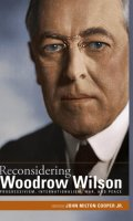 Reconsidering Woodrow Wilson: Progressivism, Internationalism, War, and Peace