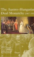 The Austro-Hungarian Dual Monarchy 1867-1918
