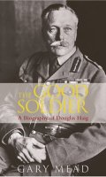 The Good Soldier: A Biography of Douglas Haig