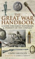 The Great War Handbook: A Guide for Family Historians & Students of the Conflict