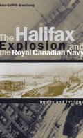 The Halifax Explosion and the Royal Canadian Navy: Inquiry and Intrigue