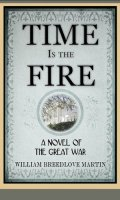 Time Is the Fire: A Novel of the Great War