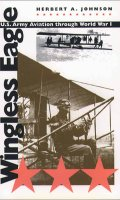 Wingless Eagle: U.S. Army Aviation through World War I