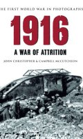 1916: The First World War in Old Photographs: A War of Attrition