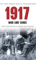 1917: The First World War in Old Photographs: Mud and Tanks