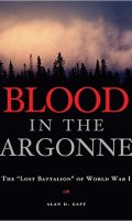 "Blood in the Argonne: The ""Lost Battalion"" of World War I"