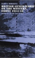 British Generalship on the Western Front 1914-1918: Defeat into Victory