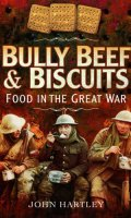 Bully Beef and Biscuits – Food in the Great War