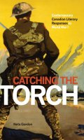 Catching the Torch: Contemporary Canadian Literary Responses to World War I