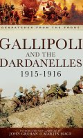 Gallipoli and the Dardanelles 1915-1916: Despatches from the Front