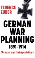 German War Planning, 1891-1914: Sources and Interpretations