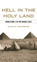 Hell in the Holy Land: World War 1 in the Middle East