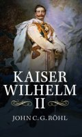 Kaiser Wilhelm II: A Concise Life