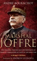 Marshal Joffre: The Triumphs, Failures and Controversies of France's Commander-in-Chief in the Great War