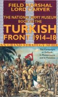 National Army Museum Book of the Turkish Front 1914-18: The Campaigns at Gallipoli, in Mesopotamia & in Palestine