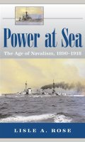 Power at Sea: The Age of Navalism, 1890-1918