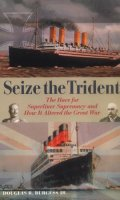 Seize the Trident: The Race for the Superliner Supremacy and How it Altered the Great War