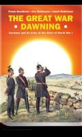The Great War Dawning: Germany and its Army at the Start of World War I