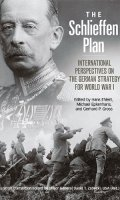 The Schlieffen Plan: International Perspectives on the German Strategy for World War I