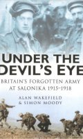 Under the Devils's Eye: Britain's Forgotten Army in Salonika, 1915-1918