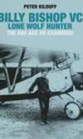 Billy Bishop VC Lone Wolf Hunter: The RAF Ace Re-Examined