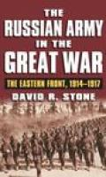 The Russian Army in the Great War: The Eastern Front, 1914-1917