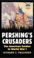 Pershing's Crusaders: The American Soldier in World War I