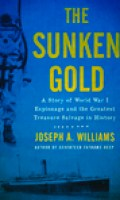 The Sunken Gold: A Story of World War I Espionage and the Greatest Treasure Salvage in History
