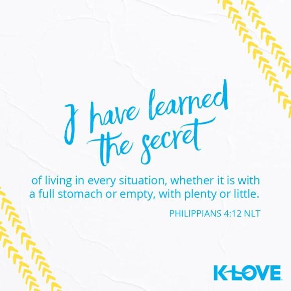 Philippians 4:12 (NLT)