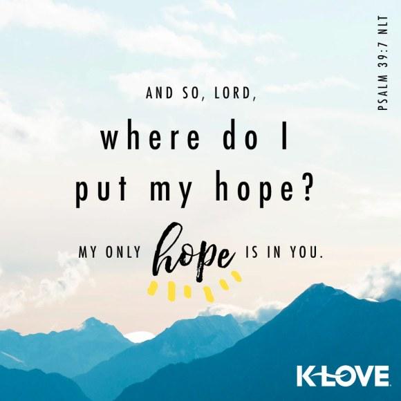 Psalm 39:7 NLT