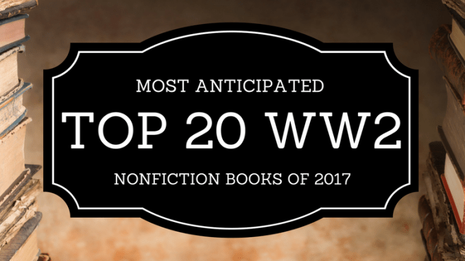 20 Most Anticipated Ww2 Nonfiction Books Of 2017 Ww2 Reads