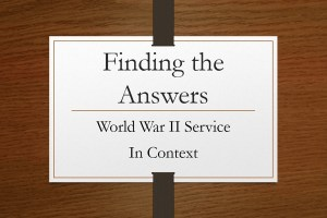 Finding the Answers: World War II Service in Context