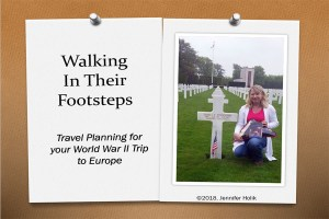 Walking in their Footsteps: Travel Planning for your WWII Trip to Europe