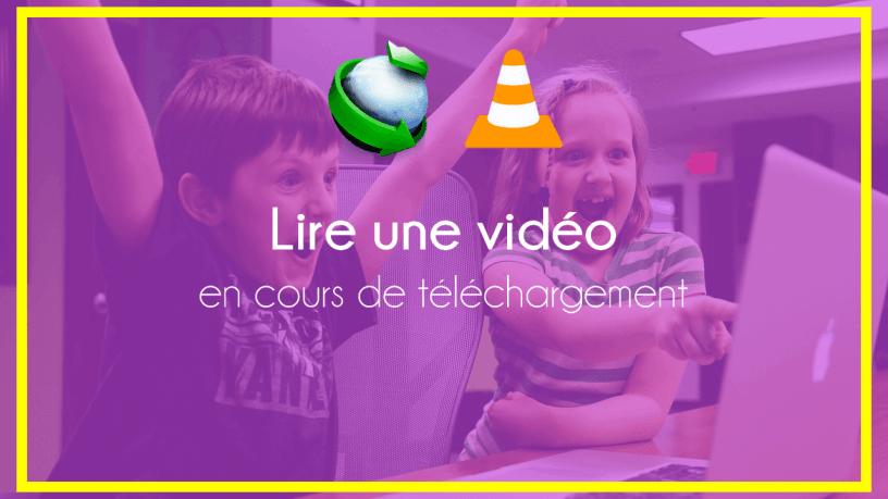 lire une video en cours de telechargement - Comment Lire une Vidéo en Cours de Téléchargement sur IDM avec VLC Media Player