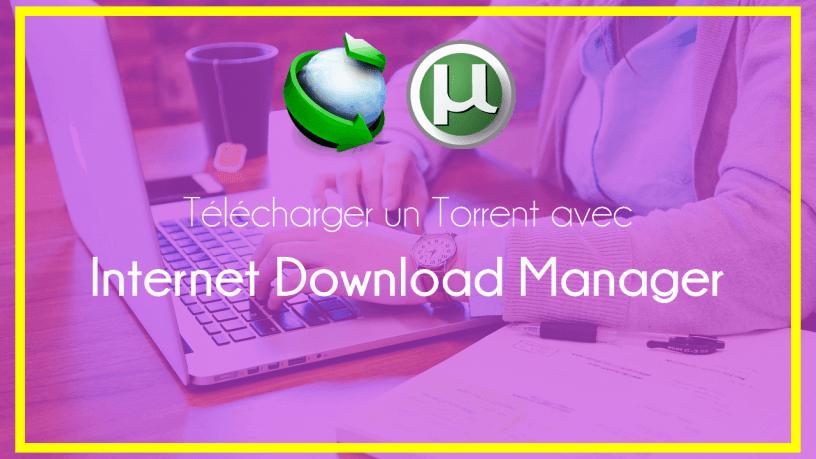 Telecharger Torrent avec IDM - 5 Sites pour Télécharger un Torrent en ligne avec IDM (sans uTorrent)