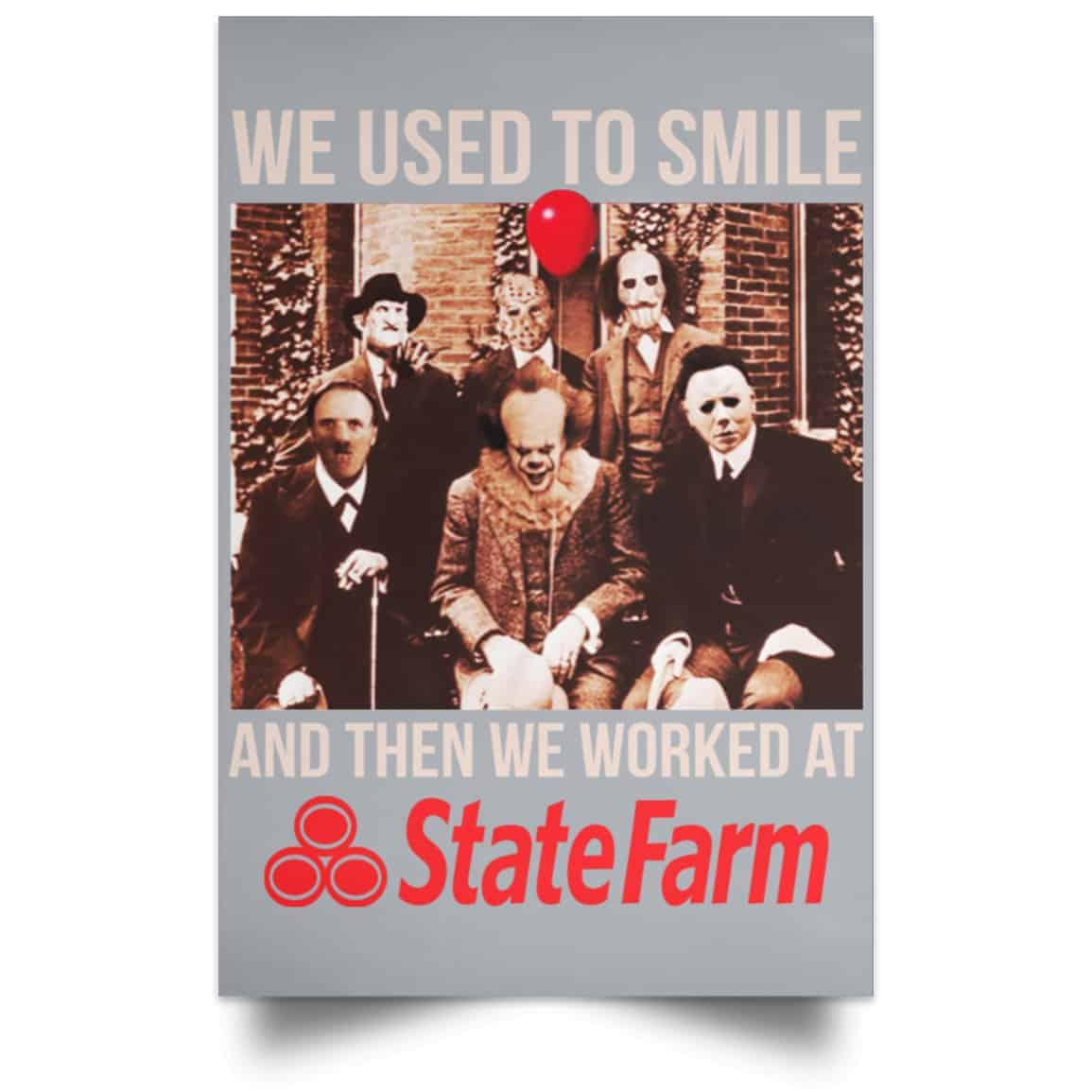 we used to smile and then we worked at state farm posters
