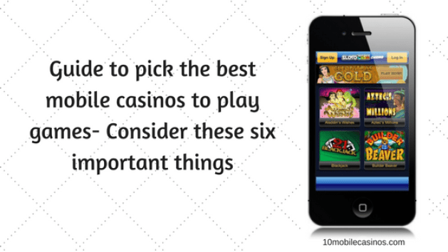 Guide to pick the best mobile casinos to play games- Consider these six important things