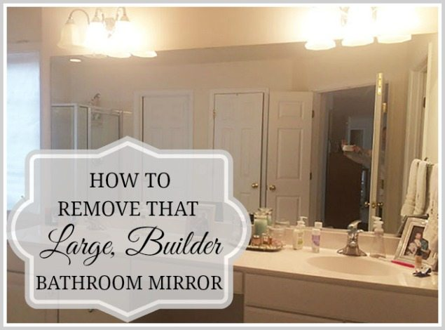 how to safely and easily remove a large bathroom builder mirror