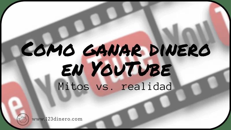 Como ganar dinero en YouTube: Mitos vs. realidad