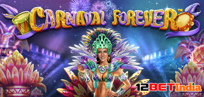 Carnaval Forever slot game review and 12BET India featured games