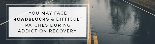 How to maintain realistic expectations in recovery: Recognize Roadblocks