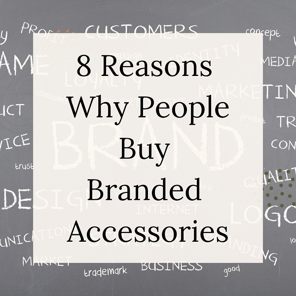 8 Reasons Why People Prefer To Buy Branded Accessories.